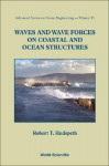 Waves and Wave Forces on Coastal and Ocean Structures - Robert T. Hudspeth