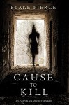 Cause to Kill (An Avery Black Mystery-Book 1) - Blake Pierce