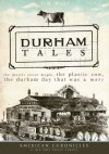 Durham Tales: The Morris Street Maple, the Plastic Cow, the Durham Day that Was & More - Jim Wise