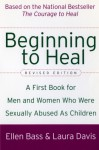 Beginning to Heal (Revised Edition): A First Book for Men and Women Who Were Sexually Abused As Children - Ellen Bass, Laura Davis