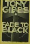 Fade to Black - Tony Gibbs