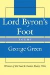 Lord Byron's Foot: Poems - George Green