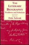 The Literary Biography: Problems and Solutions - Dale Salwak