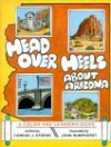 Head Over Heels about Arizona: A Color and Learning Book - Conrad J. Storad
