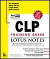 Clp Training Guide: Lotus Notes [With Contains the Exclusive Testprep Test Engine...] - Tom Papagiannopoulos, Dennis Maione, Tom Papagiannopoulos