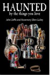 Haunted By The Things You Love - John Zaffis, Rosemary Ellen Guiley