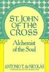St. John of the Cross: Alchemist of the Soul: His Life, His Poetry (Bilingual), His Prose - John Of the Cross, Antonio T. De Nicolas