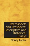 Retrospects and Prospects: Descriptive and Historical Essays - Sidney Lanier