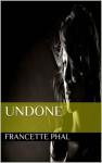 Undone - Francette Phal