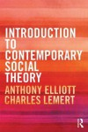 Introduction to Contemporary Social Theory - Anthony Elliott, Charles Lemert