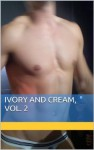 Ivory and Cream, Vol. 2: A Collection of the Finest Gay Erotica About White Boys on the Downlow (The Best of Studland North) - Bubba Marshall, Chopper Nine, Forrest Manacre
