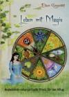 Leben mit Magie: Neuheidnisch-naturspirituelle Praxis für den Alltag - Eilwen Guggenb hl