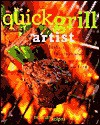 The Quick Grill Artist: Fast and Fabulous Recipes for Cooking with Fire - Norman Kolpas