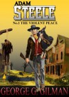 STEELE: THE VIOLENT PEACE (Adam Steele) - George G. Gilman, Malcolm Davey