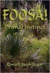 Foosa! Primal Instinct - Edward J. Begen