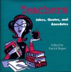 Teachers: Jokes, Quotes, and Anecdotes - Patrick T. Regan, Deborah Zemke