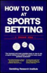 How to Win at Sports Betting - J. Edward Allen
