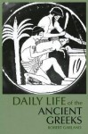 Daily Life of the Ancient Greeks (The Daily Life Through History Series) - Robert Garland