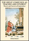 The Great Composer as Teacher and Student: Theory and Practice of Composition: Bach, Handel, Haydn, Mozart, Beethoven, Schubert - Alfred Mann