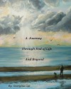 A Journey Through End of Life and Beyond - Georgina Cyr, Carol Erickson, Rebecca Jones