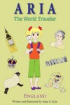 Aria the World Traveler: England: (Fun and Educational Children's Picture Book for Age 4-10 Years Old) - Anna Kim