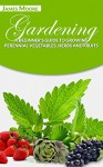 GARDENING: A Beginner's Guide to Growing Perennial Vegetables, Herbs and Fruits - James Moore