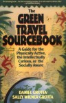 The Green Travel Sourcebook: A Guide for the Physically Active, the Intellectually Curious, or the Socially Aware - Daniel Grotta, Sally Wiener Grotta