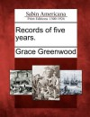 Records of Five Years. - Grace Greenwood