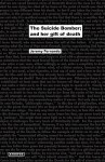 The Suicide Bomber; And Her Gift of Death - Jeremy Fernando, Wolfgang Schirmacher