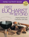 First Eucharist and Beyond Family Activity Book: Ongoing Initiation Into Communion with Christ, Family Activity Book - Steve Mueller