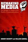 Remaking Media: The Struggle to Democratize Public Communication - Robert A. Hackett