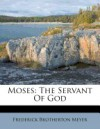 Moses, The Servant Of God - F.B. Meyer