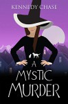 A Mystic Murder: A Witch Cozy Murder Mystery (Witches of Hemlock Cove Book 1) - Kennedy Chase
