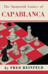 The Immortal Games of Capablanca - Fred Reinfeld, Sam Sloan