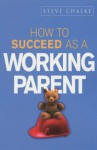 How to Succeed as a Working Parent - Steve Chalke