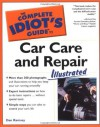 The Complete Idiot's Guide to Car Care and Repair Illustrated - Dan Ramsey