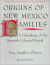 Origins of New Mexico Families: A Genealogy of the Spanish Colonial Period - Fray Angelico Chavez
