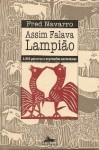 Assim Falava Lampião: 2.500 Palavras e Expressões Nordestinas - Fred Navarro
