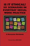 Is It Ethical?: 101 Scenarios in Everyday Social Work Practice: A Discussion Workbook - Thomas Horn