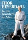 In the Footsteps of Adam: A Memior - Thor Heyerdahl