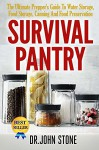 Survival Pantry: The Ultimate Prepper's Guide To Water Storage, Food Storage, Canning And Food Preservation - Dr John Stone