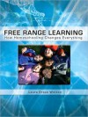 Free Range Learning: How Home-Schooling Changes Everything - Laura Grace Weldon