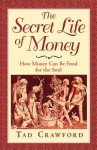 The Secret Life of Money: How Money Can Be Food for the Soul - Tad Crawford