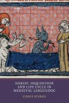Heresy, Inquisition and Life Cycle in Medieval Languedoc - Chris Sparks