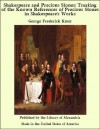 Shakespeare and Precious Stones: Treating of the Known References of Precious Stones in Shakespeare's Works - George Frederick Kunz