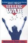 Selling War: The British Propaganda Campaign Against American Neutrality in World War II - Nicholas John Cull