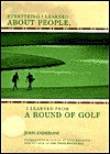 Everything I Learned About People, I Learned from a Round of Golf - John Andrisani