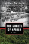 The Ghosts of Africa: A Novel - William Stevenson