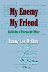 My Enemy My Friend: Kadish for a Wehrmacht Officer - Tammy L McClure