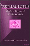 Virtual Lotus: Modern Fiction of Southeast Asia - Teri Shaffer Yamada
